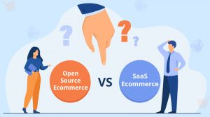 Open-Source-Ecommerce-Vs.-SaaS-Ecommerce-Which-Is-Right-For-Your-Ecommerce-Business